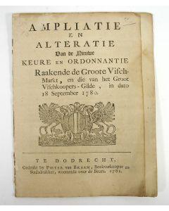 'Ampliatie en Alteratie van de nieuwe keure en ordonnantie raakende de Groote Vischmarkt. en die van het Groots Vischkoopersgilde der Stadt Dordrecht, 1781